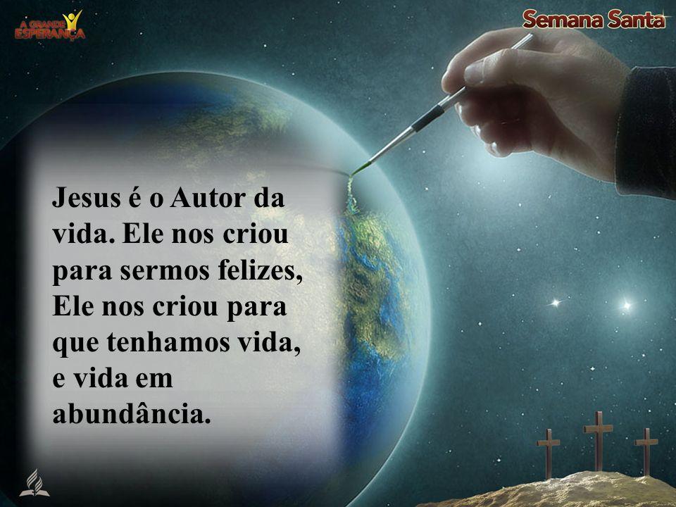 Jesus é o Autor da vida.