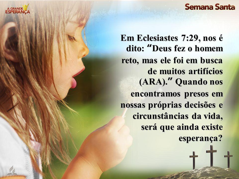 Em Eclesiastes 7:29, nos é dito: Deus fez o homem reto, mas ele foi em busca de muitos artifícios (ARA). Quando nos encontramos presos em nossas própr