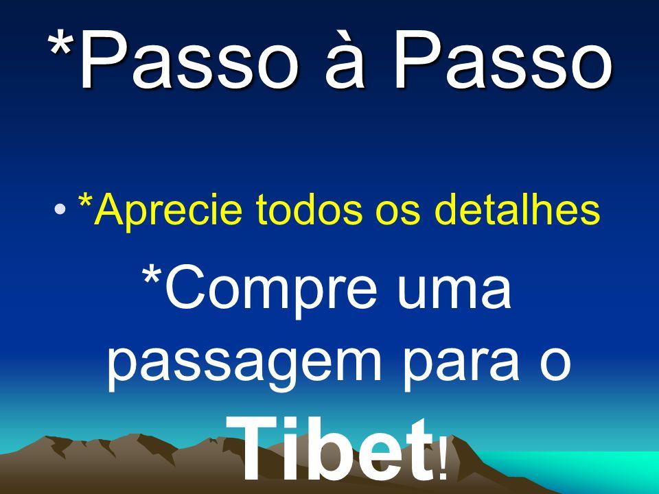 *Passo à Passo *Aprecie todos os detalhes *Compre uma passagem para o Tibet !