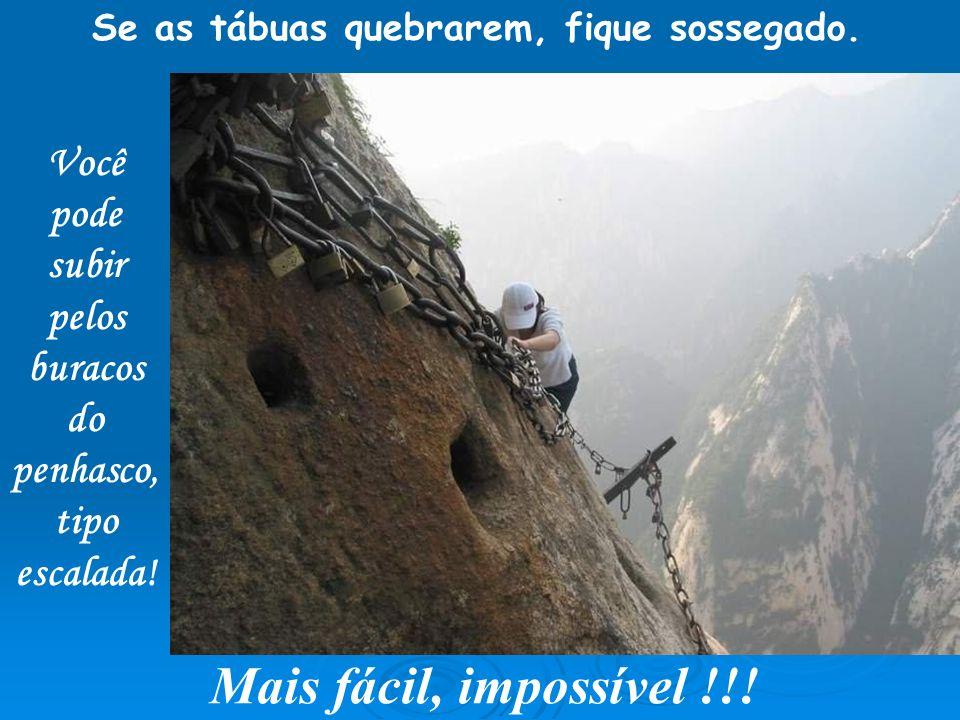 Se as tábuas quebrarem, fique sossegado.Você pode subir pelos buracos do penhasco, tipo escalada.