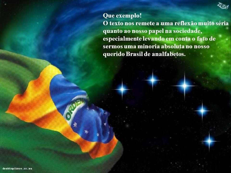 E não suportando as chorosas queixas do Brasil, saí de casa e fui para o jardim. Era noite e pude ver a imagem do Cruzeiro que resplandece no lábaro q