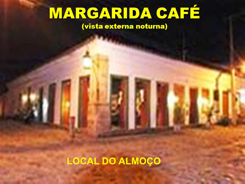 MARGARIDA CAFÉ (vista externa noturna) LOCAL DO ALMOÇO