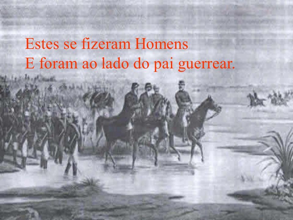 Estes se fizeram Homens E foram ao lado do pai guerrear.