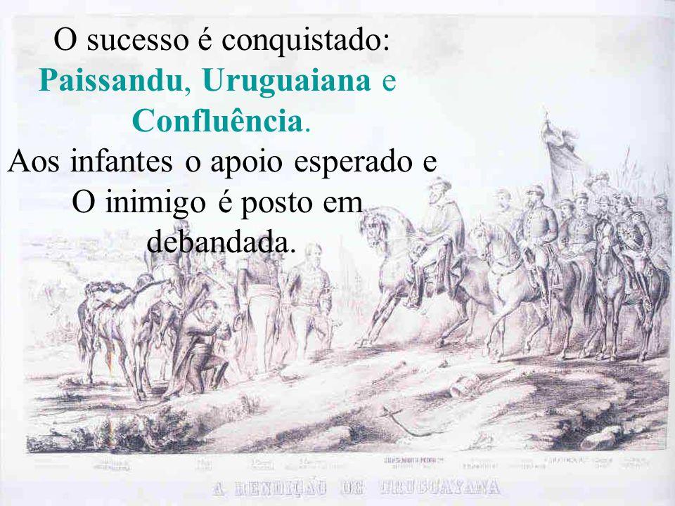 O sucesso é conquistado: Paissandu, Uruguaiana e Confluência. Aos infantes o apoio esperado e O inimigo é posto em debandada.