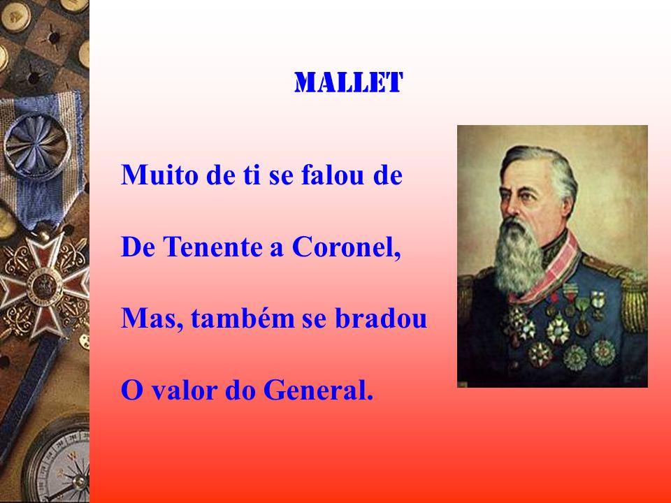 Mallet Muito de ti se falou de De Tenente a Coronel, Mas, também se bradou O valor do General.