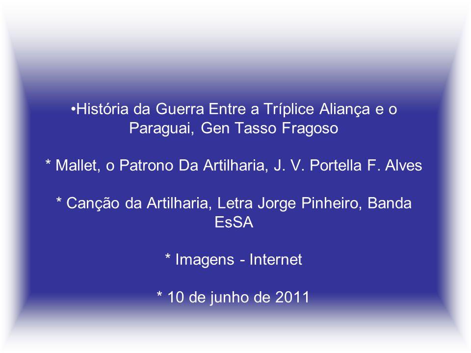 História da Guerra Entre a Tríplice Aliança e o Paraguai, Gen Tasso Fragoso * Mallet, o Patrono Da Artilharia, J. V. Portella F. Alves * Canção da Art