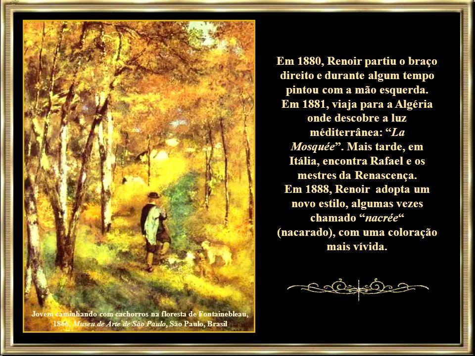 Jovem caminhando com cachorros na floresta de Fontainebleau, 1866, Museu de Arte de São Paulo, São Paulo, Brasil Em 1880, Renoir partiu o braço direito e durante algum tempo pintou com a mão esquerda.