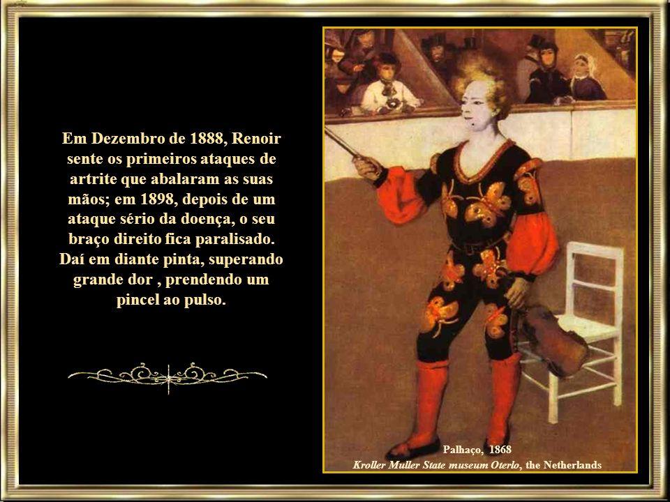 Em Dezembro de 1888, Renoir sente os primeiros ataques de artrite que abalaram as suas mãos; em 1898, depois de um ataque sério da doença, o seu braço direito fica paralisado.