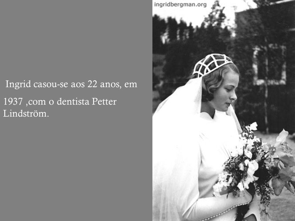 Ingrid casou-se aos 22 anos, em 1937,com o dentista Petter Lindström.