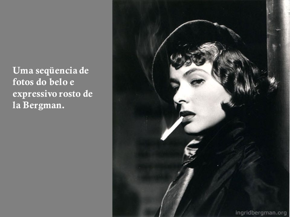 Uma seqüencia de fotos do belo e expressivo rosto de la Bergman.