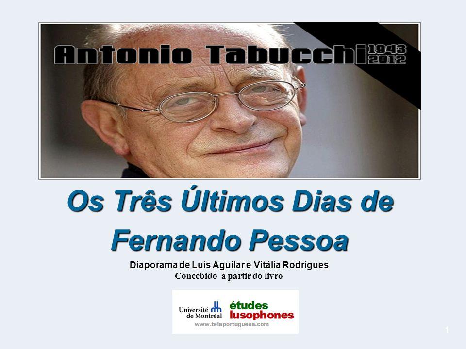 1 Os Três Últimos Dias de Fernando Pessoa Diaporama de Luís Aguilar e Vitália Rodrigues Concebido a partir do livro