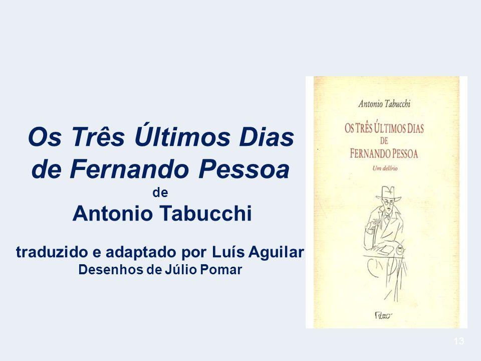 13 Os Três Últimos Dias de Fernando Pessoa de Antonio Tabucchi traduzido e adaptado por Luís Aguilar Desenhos de Júlio Pomar