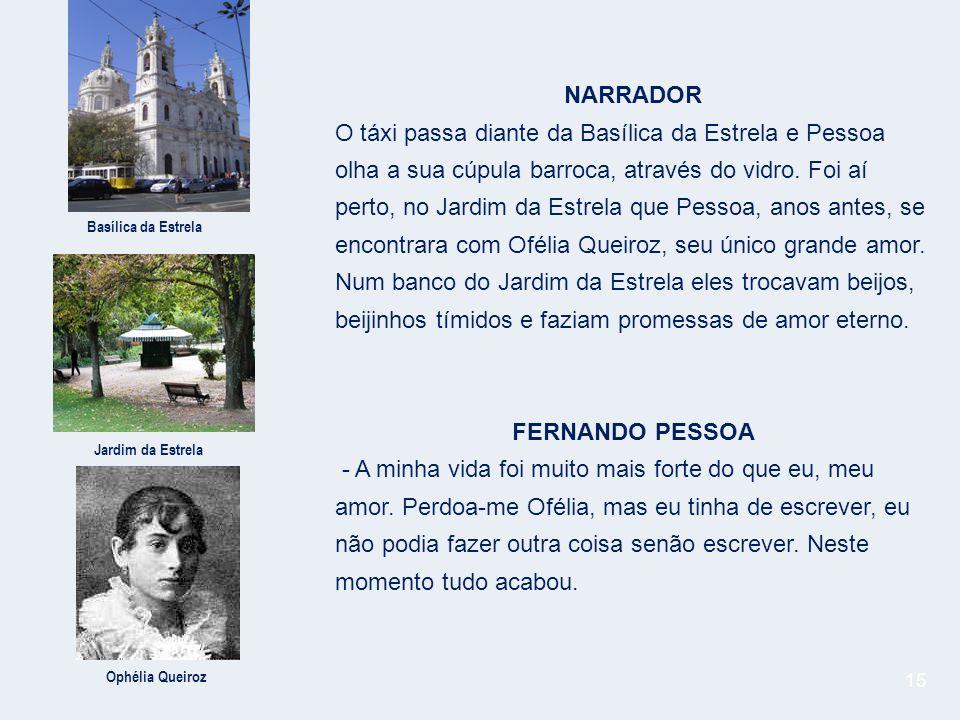 15 NARRADOR O táxi passa diante da Basílica da Estrela e Pessoa olha a sua cúpula barroca, através do vidro.
