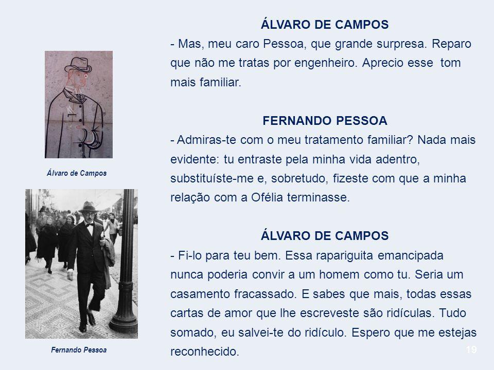 19 ÁLVARO DE CAMPOS - Mas, meu caro Pessoa, que grande surpresa.