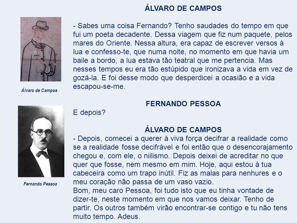 22 ÁLVARO DE CAMPOS - Sabes uma coisa Fernando.