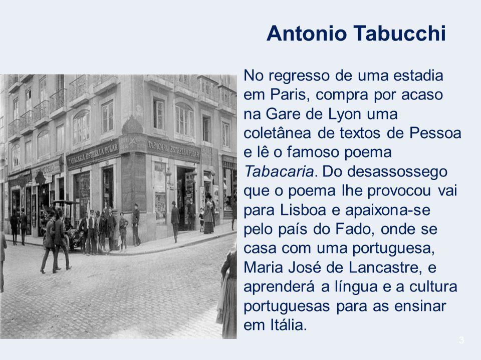 3 Antonio Tabucchi No regresso de uma estadia em Paris, compra por acaso na Gare de Lyon uma coletânea de textos de Pessoa e lê o famoso poema Tabacaria.