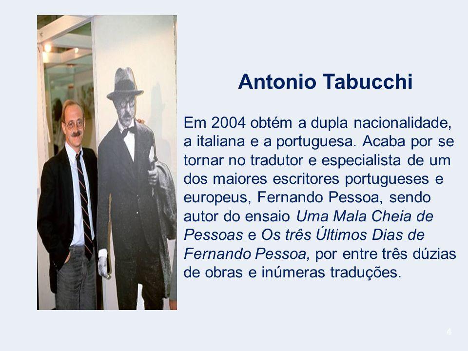 4 Antonio Tabucchi Em 2004 obtém a dupla nacionalidade, a italiana e a portuguesa.