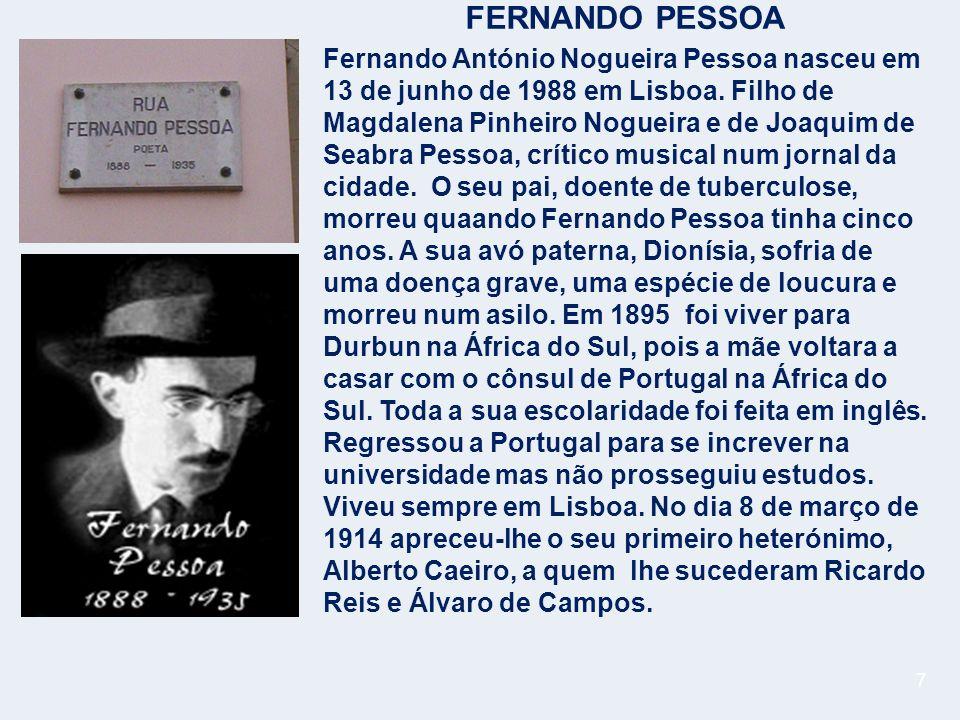 7 FERNANDO PESSOA Fernando António Nogueira Pessoa nasceu em 13 de junho de 1988 em Lisboa.