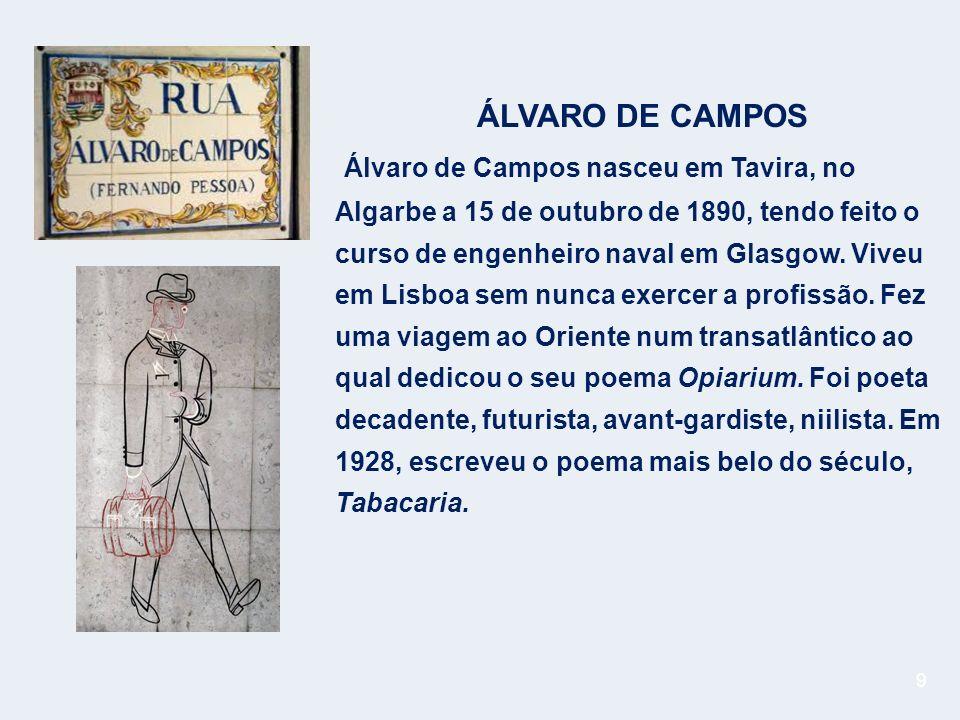 10 ALBERTO CAEIRO Álvaro de Campos nasceu em Tavira, no Algarve a 15 de outubro de 1890, tendo feito o curso de engenheiro naval em Glasgow.