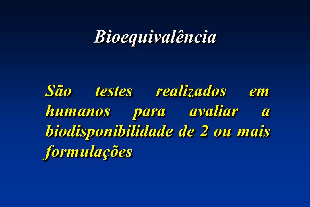 BioequivalênciaBioequivalência São testes realizados em humanos para avaliar a biodisponibilidade de 2 ou mais formulações