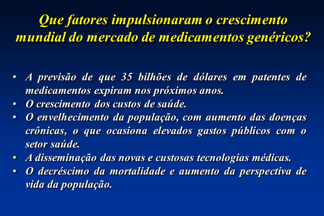 Que fatores impulsionaram o crescimento mundial do mercado de medicamentos genéricos? A previsão de que 35 bilhões de dólares em patentes de medicamen