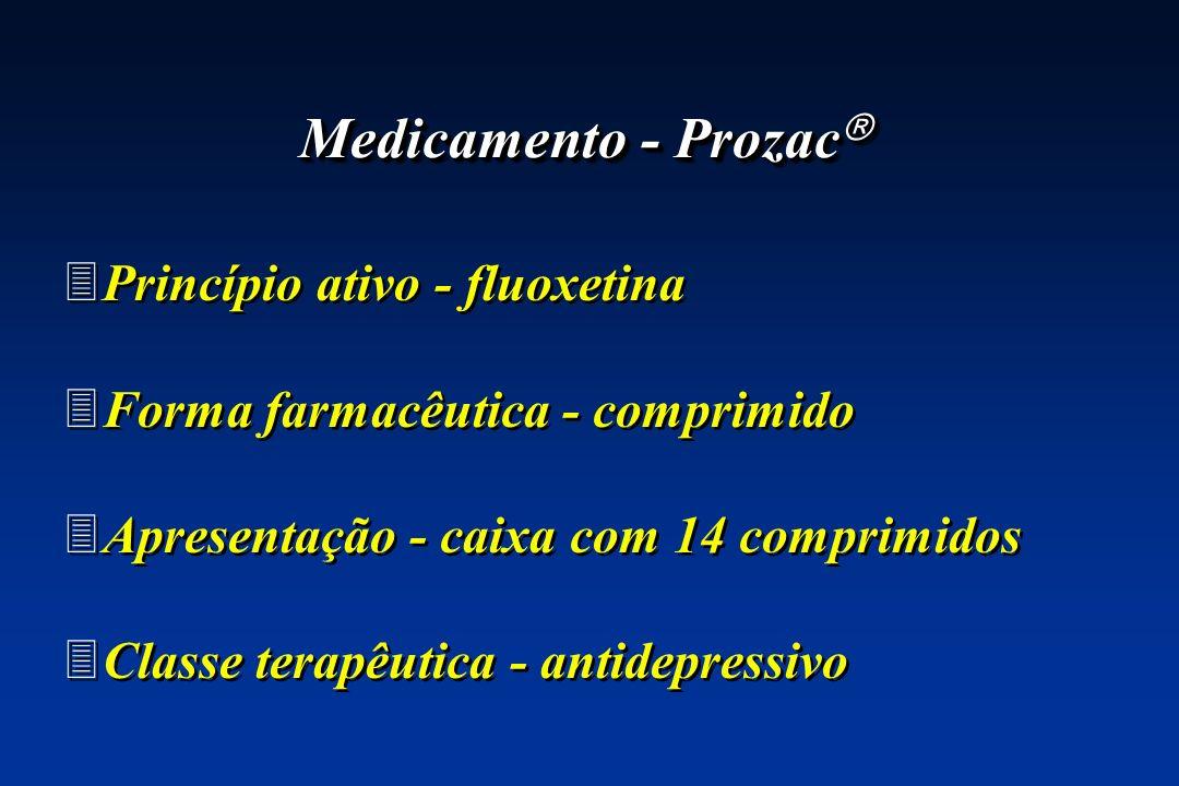 Medicamento - Prozac Medicamento - Prozac 3Princípio ativo - fluoxetina 3Forma farmacêutica - comprimido 3Apresentação - caixa com 14 comprimidos 3Cla