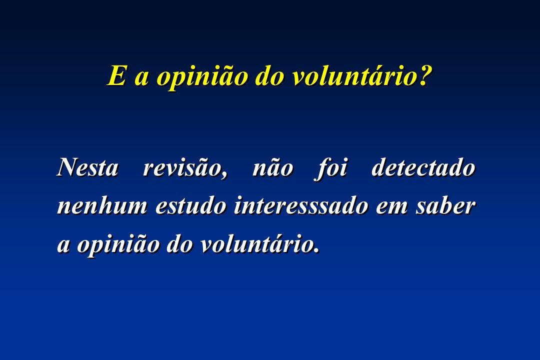 E a opinião do voluntário? Nesta revisão, não foi detectado nenhum estudo interesssado em saber a opinião do voluntário.