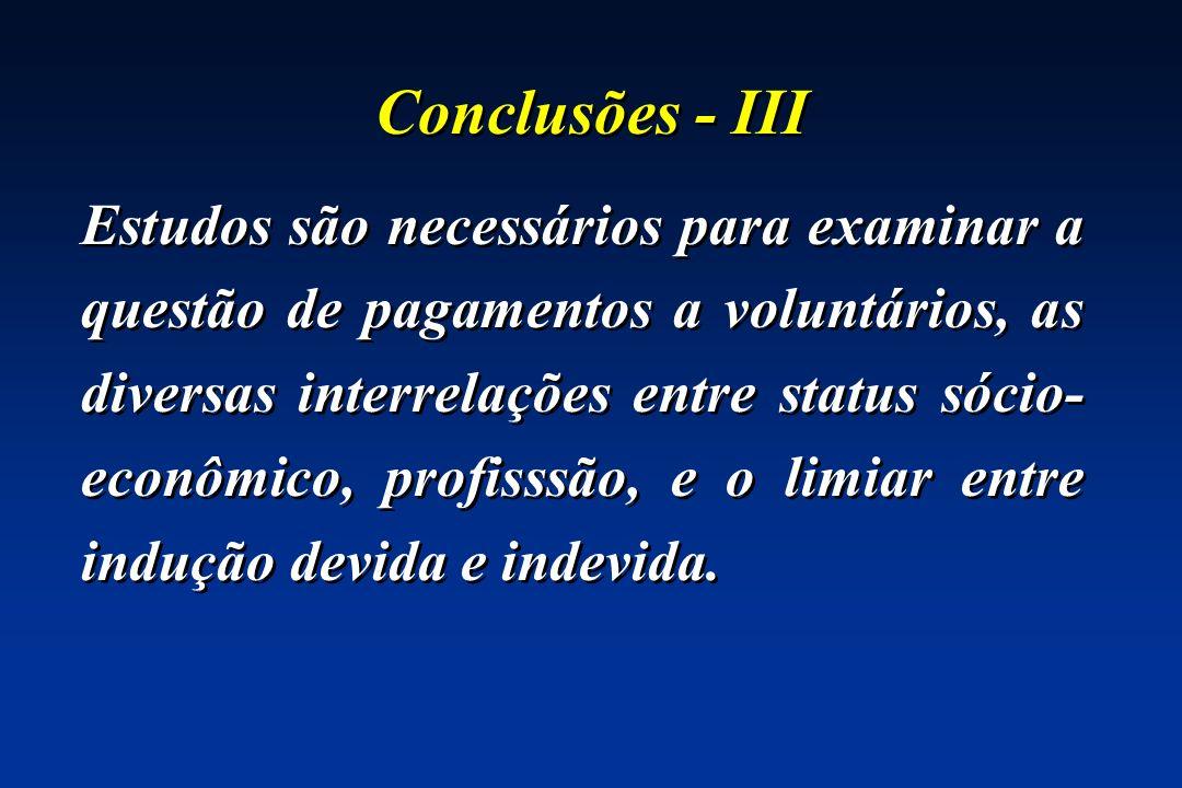 Conclusões - III Estudos são necessários para examinar a questão de pagamentos a voluntários, as diversas interrelações entre status sócio- econômico,