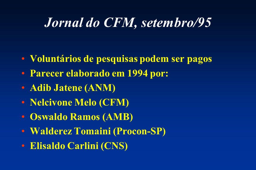 Jornal do CFM, setembro/95 Voluntários de pesquisas podem ser pagos Parecer elaborado em 1994 por: Adib Jatene (ANM) Nelcivone Melo (CFM) Oswaldo Ramo