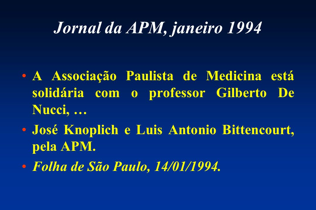 Jornal da APM, janeiro 1994 A Associação Paulista de Medicina está solidária com o professor Gilberto De Nucci, … José Knoplich e Luis Antonio Bittenc