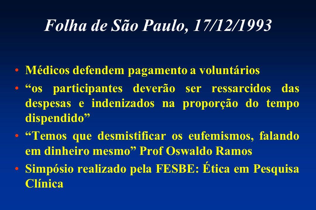 Folha de São Paulo, 17/12/1993 Médicos defendem pagamento a voluntários os participantes deverão ser ressarcidos das despesas e indenizados na proporç