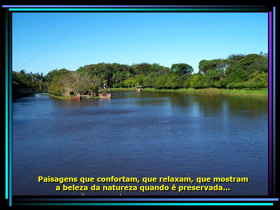 Paisagens que confortam, que relaxam, que mostram a beleza da natureza quando é preservada… Paisagens que confortam, que relaxam, que mostram a beleza da natureza quando é preservada…
