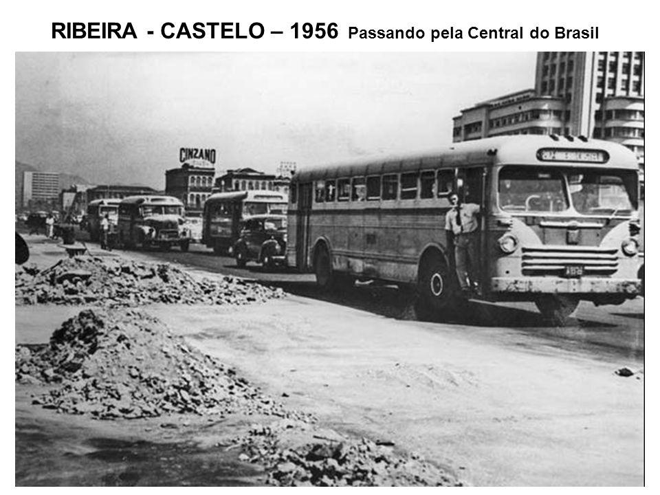 RIBEIRA - CASTELO – 1956 Passando pela Central do Brasil