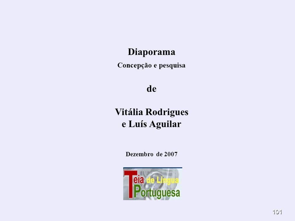 101 Diaporama Concepção e pesquisa de Vitália Rodrigues e Luís Aguilar Dezembro de 2007