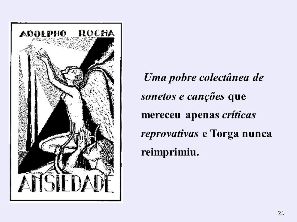 20 Uma pobre colectânea de sonetos e canções que mereceu apenas críticas reprovativas e Torga nunca reimprimiu.