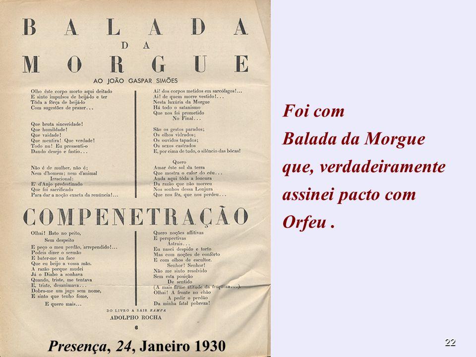 22 Foi com Balada da Morgue que, verdadeiramente assinei pacto com Orfeu. Presença, 24, Janeiro 1930