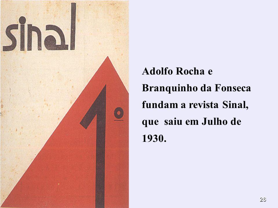 26 Adolfo Rocha e Branquinho da Fonseca fundam a revista Sinal, que saiu em Julho de 1930.