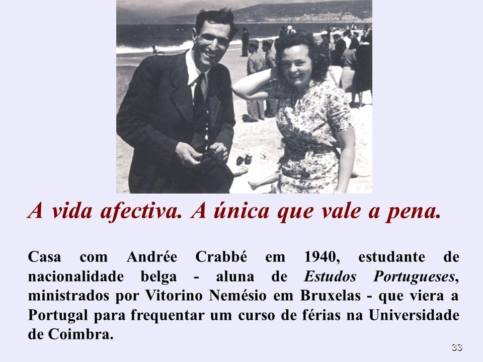 33 A vida afectiva. A única que vale a pena. Casa com Andrée Crabbé em 1940, estudante de nacionalidade belga - aluna de Estudos Portugueses, ministra