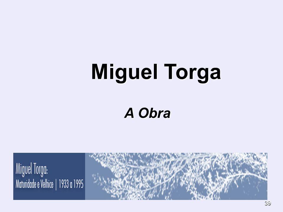 39 Miguel Torga Miguel Torga A Obra A Obra