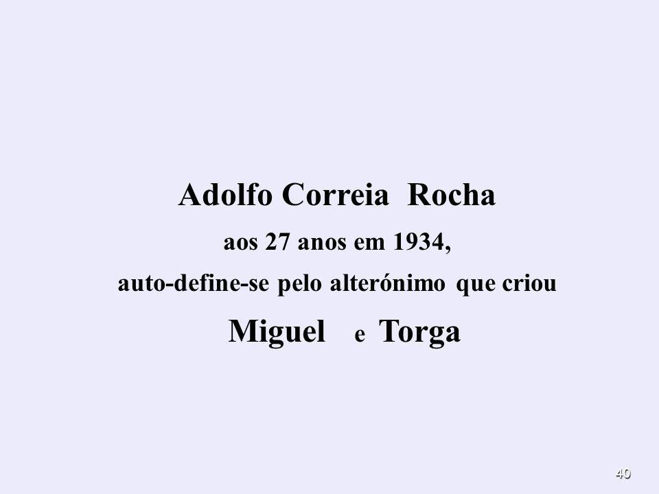 40 Adolfo Correia Rocha aos 27 anos em 1934, auto-define-se pelo alterónimo que criou Miguel e Torga