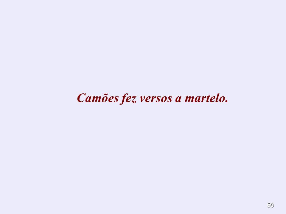 50 Camões fez versos a martelo.