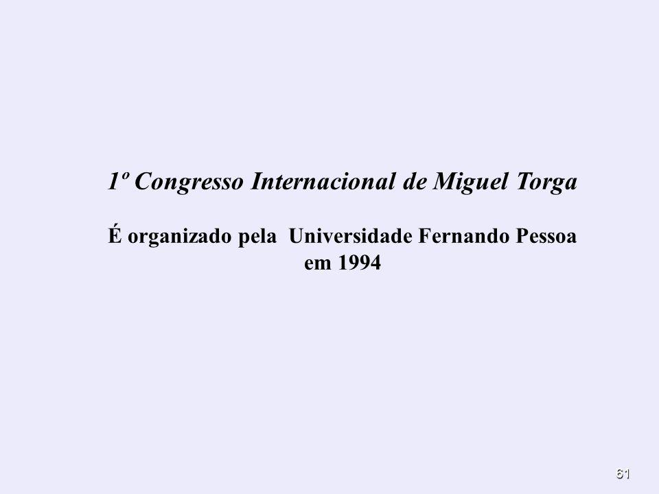 61 1º Congresso Internacional de Miguel Torga É organizado pela Universidade Fernando Pessoa em 1994