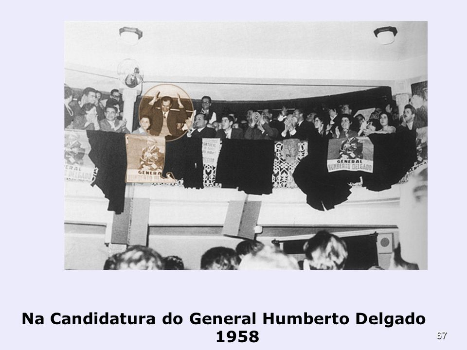 67 Na Candidatura do General Humberto Delgado 1958