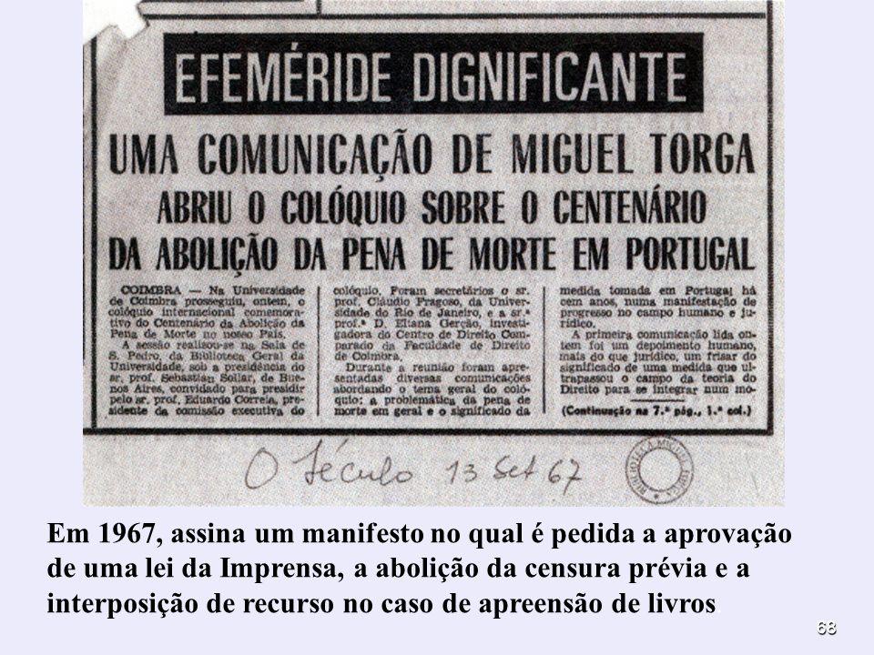 68 Em 1967, assina um manifesto no qual é pedida a aprovação de uma lei da Imprensa, a abolição da censura prévia e a interposição de recurso no caso