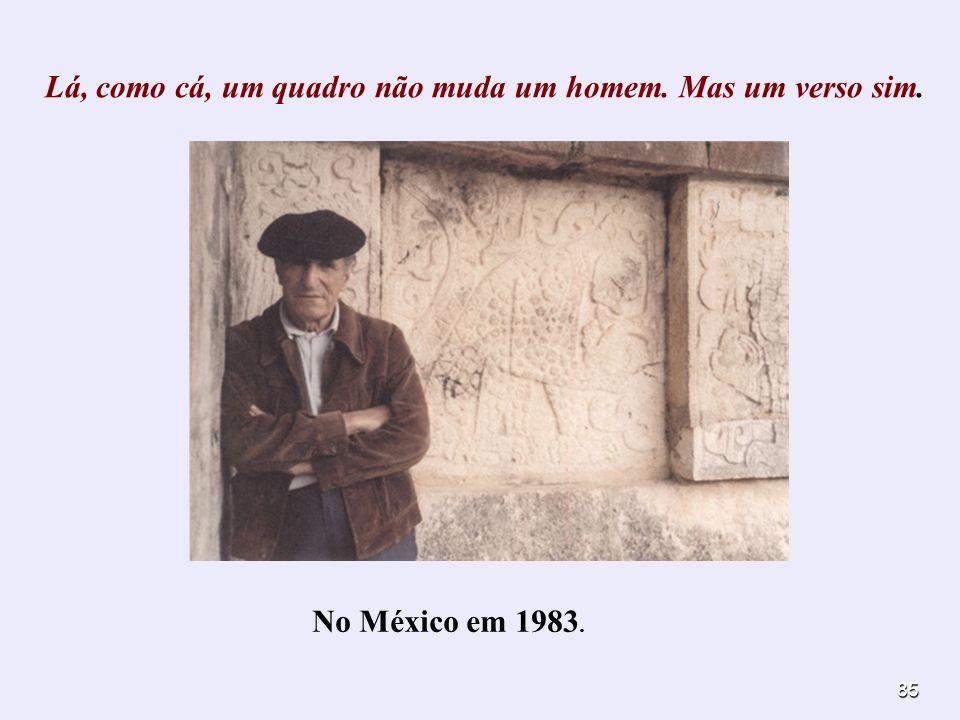85 No México em 1983. Lá, como cá, um quadro não muda um homem. Mas um verso sim.