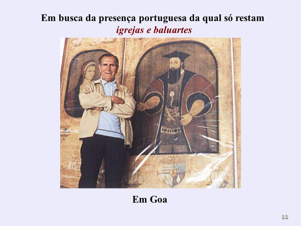 88 Em Goa Em busca da presença portuguesa da qual só restam igrejas e baluartes