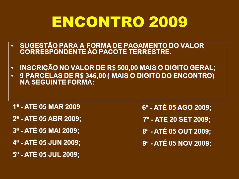 ENCONTRO 2009 LOCAL DO PACOTE PRINCIPAL: GRAMADO/CANELA DATA DO ENCONTRO: 22 A 29 NOVEMBRO DE 2009 (8 DIAS COM 7 DIÁRIAS).
