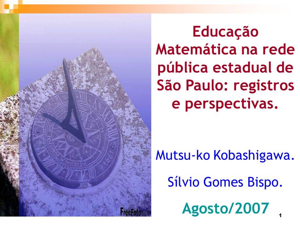 1 Educação Matemática na rede pública estadual de São Paulo: registros e perspectivas. Mutsu-ko Kobashigawa. Sílvio Gomes Bispo. Agosto/2007