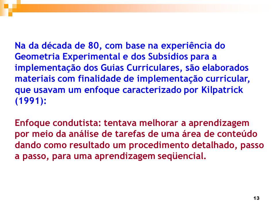 13 Na da década de 80, com base na experiência do Geometria Experimental e dos Subsídios para a implementação dos Guias Curriculares, são elaborados m