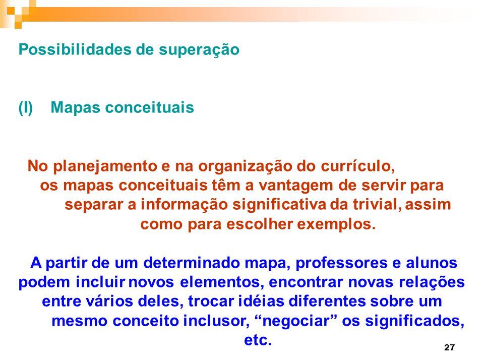 27 Possibilidades de superação (I)Mapas conceituais No planejamento e na organização do currículo, os mapas conceituais têm a vantagem de servir para